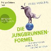 Cover-Bild zu Voelpel, Sven: Die Jungbrunnen-Formel - Wie wir bis ins hohe Alter gesund bleiben (Ungekürzte Lesung) (Audio Download)