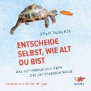 Cover-Bild zu Voelpel, Sven: Entscheide selbst, wie alt du bist (Audio Download)
