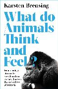 Cover-Bild zu Brensing, Karsten: What Do Animals Think and Feel?