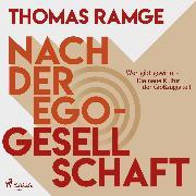 Cover-Bild zu Ramge, Thomas: Nach der Ego-Gesellschaft - Wer gibt gewinnt - die neue Kultur der Großzügigkeit (Ungekürzt) (Audio Download)