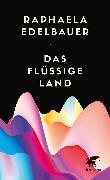 Cover-Bild zu Edelbauer, Raphaela: Das flüssige Land (eBook)