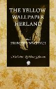Cover-Bild zu Gilman, Charlotte Perkins: The Yellow Wallpaper Herland and Selected Writings (eBook)