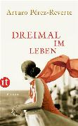 Cover-Bild zu Pérez-Reverte, Arturo: Dreimal im Leben (eBook)