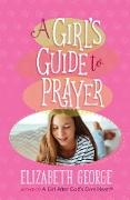 Cover-Bild zu George, Elizabeth: Girl's Guide to Prayer (eBook)
