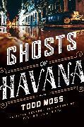 Cover-Bild zu Moss, Todd: Ghosts of Havana (eBook)
