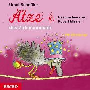 Cover-Bild zu Ätze, das Zirkusmonster (Audio Download) von Scheffler, Ursel