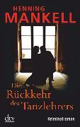 Cover-Bild zu Die Rückkehr des Tanzlehrers von Mankell, Henning