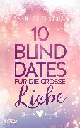 Cover-Bild zu 10 Blind Dates für die große Liebe (eBook) von Elston, Ashley