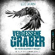 Cover-Bild zu Vergessene Gräber - Ein Mara-Billinsky-Thriller - Ein Fall für Mara Billinsky 5 (Gekürzt) (Audio Download) von Born, Leo