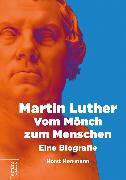 Cover-Bild zu Martin Luther - Vom Mönch zum Menschen (eBook) von Horst, Herrmann