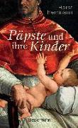 Cover-Bild zu Päpste und ihre Kinder. Die etwas andere Papstgeschichte von Herrmann, Horst
