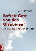 Cover-Bild zu Befreit Gott von den Gläubigen! (eBook) von Herrmann, Horst