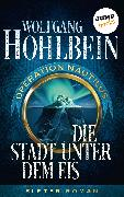 Cover-Bild zu Hohlbein, Wolfgang: Die Stadt unter dem Eis: Operation Nautilus - Elfter Roman (eBook)