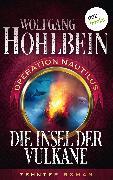 Cover-Bild zu Hohlbein, Wolfgang: Die Insel der Vulkane: Operation Nautilus - Zehnter Roman (eBook)