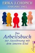 Cover-Bild zu Chopich, Erika J.: Das Arbeitsbuch zur Aussöhnung mit dem inneren Kind