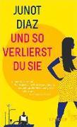 Cover-Bild zu Und so verlierst du sie (eBook) von Díaz, Junot
