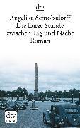 Cover-Bild zu Schrobsdorff, Angelika: Die kurze Stunde zwischen Tag und Nacht (eBook)