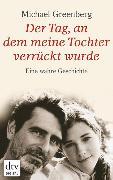 Cover-Bild zu Greenberg, Michael: Der Tag, an dem meine Tochter verrückt wurde (eBook)