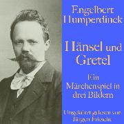 Cover-Bild zu Maupassant, Guy de: Engelbert Humperdinck: Hänsel und Gretel (Audio Download)