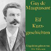 Cover-Bild zu Maupassant, Guy de: Guy de Maupassant: Elf Kurzgeschichten (Audio Download)