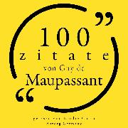 Cover-Bild zu Maupassant, Guy de: 100 Zitate von Guy de Maupassant (Audio Download)