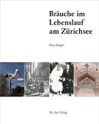 Cover-Bild zu Ziegler, Peter: Bräuche im Lebenslauf am Zürichsee
