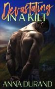 Cover-Bild zu Devastating in a Kilt (Hot Scots, #9) (eBook) von Durand, Anna
