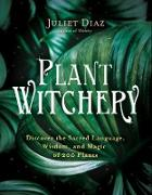 Cover-Bild zu Diaz, Juliet: Plant Witchery (eBook)