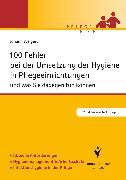 Cover-Bild zu 100 Fehler bei der Umsetzung der Hygiene in Pflegeeinrichtungen (eBook) von Weigert, Johann