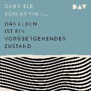 Cover-Bild zu Armin, Gabriele von: Das Leben ist ein vorübergehender Zustand (Audio Download)