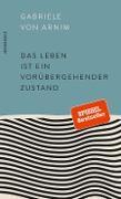 Cover-Bild zu Arnim, Gabriele von: Das Leben ist ein vorübergehender Zustand (eBook)
