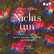 Cover-Bild zu Odell, Jenny: Nichts tun - Oder die Kunst, sich der Aufmerksamkeitsökonomie zu entziehen (Audio Download)
