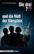 Cover-Bild zu Die drei ??? und die Welt der Hörspiele von Rodenwald, C.R.
