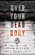 Cover-Bild zu Wells, Dan: Over Your Dead Body (eBook)