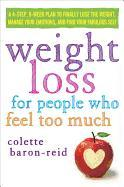 Cover-Bild zu Weight Loss for People Who Feel Too Much: A 4-Step, 8-Week Plan to Finally Lose the Weight, Manage Emotional Eating, and Find Your Fabulous Self von Baron-Reid, Colette