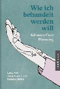 Cover-Bild zu Weber, Andreas: Wie ich behandelt werden will (eBook)