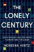 Cover-Bild zu Hertz, Noreena: The Lonely Century: How to Restore Human Connection in a World That's Pulling Apart