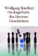 Cover-Bild zu Die Kegelbahn des Herzens (eBook) von Borchert, Wolfgang