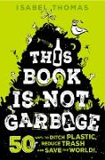 Cover-Bild zu This Book Is Not Garbage (eBook)