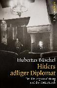 Cover-Bild zu Hitlers adliger Diplomat von Büschel, Hubertus