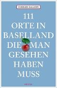 Cover-Bild zu 111 Orte in Baselland, die man gesehen haben muss von Saladin, Barbara