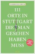 Cover-Bild zu 111 Orte in Stuttgart, die man gesehen haben muss von Kalmbach, Gabriele