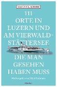 Cover-Bild zu 111 Orte in Luzern und am Vierwaldstättersee, die man gesehen haben muss von Schmid, Marcus X.