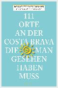 Cover-Bild zu 111 Orte an der Costa Brava, die man gesehen haben muss (eBook) von Fleischmann, Dorothee