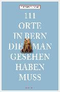 Cover-Bild zu 111 Orte in Bern, die man gesehen haben muss (eBook) von Lohs, Cornelia