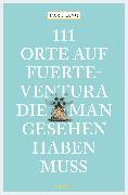 Cover-Bild zu 111 Orte auf Fuerteventura, die man gesehen haben muss (eBook) von Lang, Carl
