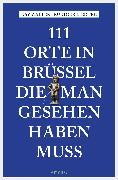 Cover-Bild zu 111 Orte in Brüssel, die man gesehen haben muss (eBook) von Liedtke, Rüdiger