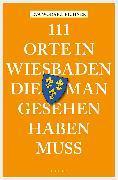 Cover-Bild zu 111 Orte in Wiesbaden, die man gesehen haben muss (eBook) von Wodarz-Eichner, Eva