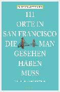 Cover-Bild zu 111 Orte in San Francisco, die man gesehen haben muss (eBook) von Petersen, Floriana