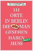 Cover-Bild zu 111 Orte in Berlin, die man gesehen haben muss Band 2 (eBook) von Huder, Carolin